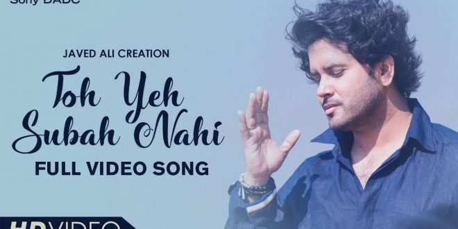 Javed Ali Creation & Sony DADC globally launching Javed Ali's second Single 'Toh Yeh Subah Nahi'