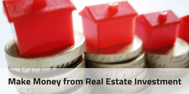 How to Make Money from Real Estate Investment