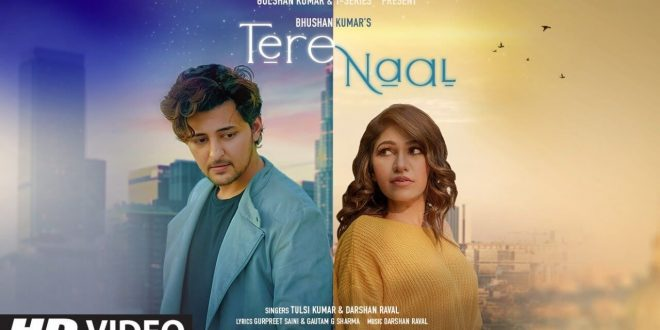 Bhushan Kumar's Tere Naal sung by Tulsi Kumar & Darshan Raval out now!