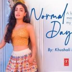 Bhushan Kumar's T-Series presents 'Normal Days'! The special lockdown poem from Khushali Kumar's diary is out now