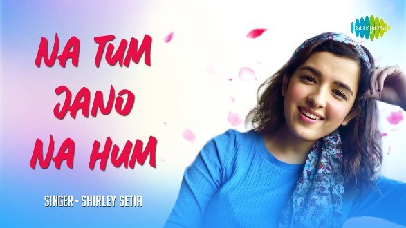 Shirley Setia's cover of Na Tum Jaano Na Hum is a heartwarming rendition of the classic track. Song out now!