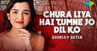 Shirley Setia is back with another heart-warming rendition of the classic song 'Chura Liya Hai', Song Out Now!