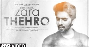 The Malik brothers team up with Tulsi Kumar for this romantic song 'Zara Thehro', featuring Mehreen Pirzada
