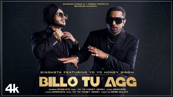 Bhushan Kumar's T-Series presents Singhsta's Billo Tu Agg featuring Yo Yo Honey Singh!