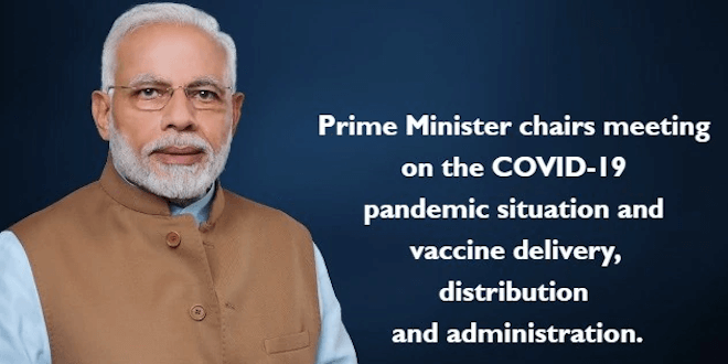 Prime Minister Narendra Modi chairs meeting on the COVID-19 pandemic situation and vaccine delivery, distribution and administration.