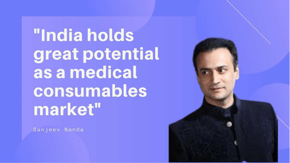 """India holds great potential as a medical consumables market"": Sanjeev Nanda"